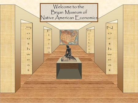Welcome to the Bryan Museum of Native American Economics.
