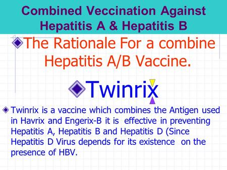 Combined Veccination Against Hepatitis A & Hepatitis B The Rationale For a combine Hepatitis A/B Vaccine. Twinrix Twinrix is a vaccine which combines.