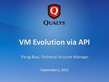 September 2, 2013 VM Evolution via API Parag Baxi, Technical Account Manager.