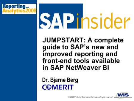 © 2008 Wellesley Information Services. All rights reserved. JUMPSTART: A complete guide to SAP's new and improved reporting and front-end tools available.