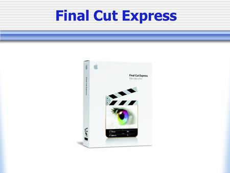 Final Cut Express. Final Cut Express Features Non Destructive, Non Linear Editing Plug and Go with your miniDV Camcorder and Firewire. DVD Chapter Markers.