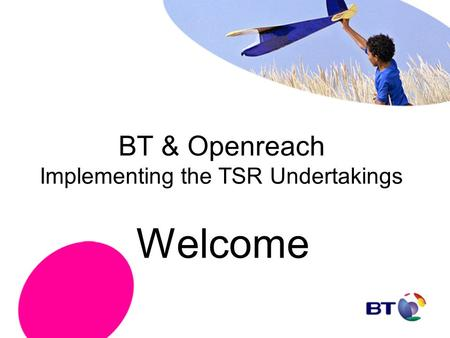BT & Openreach Implementing the TSR Undertakings Welcome.