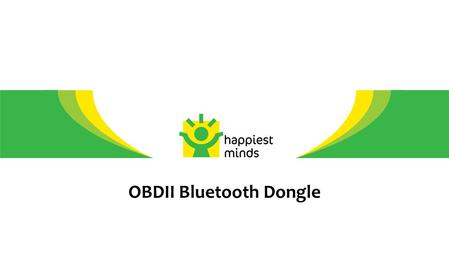 OBDII Bluetooth Dongle. 2 © Happiest Minds – Confidential OBDII-BT Dongle - System Diagram OBD II BT Dongle Vehicle Data Bluetooth ISO 15765(CAN) J1850.