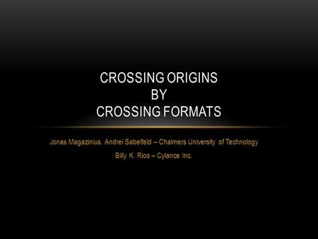 Jonas Magazinius, Andrei Sabelfeld – Chalmers University of Technology Billy K. Rios – Cylance Inc. CROSSING ORIGINS BY CROSSING FORMATS.