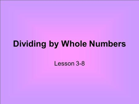 Dividing by Whole Numbers Lesson 3-8. In long division, we use both multiplication and division.