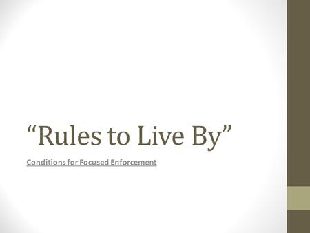"""Rules to Live By"" Conditions for Focused Enforcement."