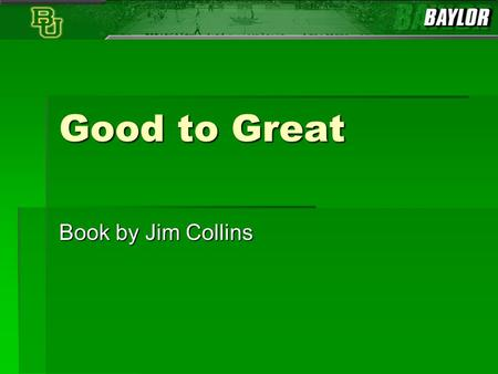 Good to Great Book by Jim Collins. Good to Great  Good is the enemy of great.  Why is that true?