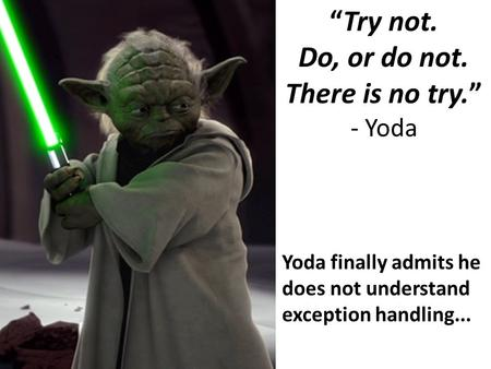 """Try not. Do, or do not. There is no try."" - Yoda"