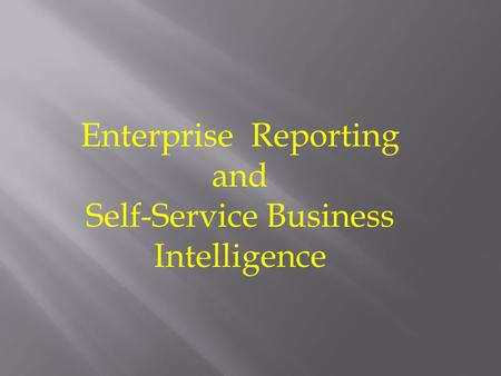 Enterprise Reporting and Self-Service Business Intelligence.