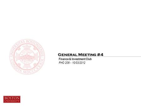 Finance & Investment Club PHO 206 – 10/03/2012 General Meeting #4.