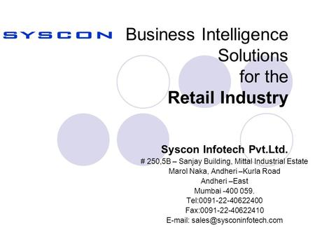 Business Intelligence Solutions for the Retail Industry Syscon Infotech Pvt.Ltd. # 250,5B – Sanjay Building, Mittal Industrial Estate Marol Naka, Andheri.