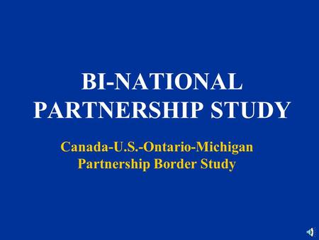BI-NATIONAL PARTNERSHIP STUDY Canada-U.S.-Ontario-Michigan Partnership Border Study.