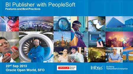 BI Publisher with PeopleSoft Features and Best Practices 23 rd Sep 2013 Oracle Open World, SFO.