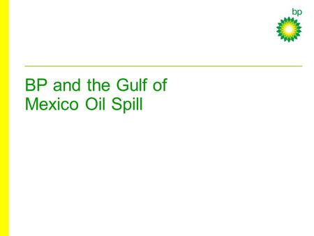 BP and the Gulf of Mexico Oil Spill. Table of Contents Oil Spill Incident Key Players History of BP Green Campaign Safety Record Drilling Operations Timeline.