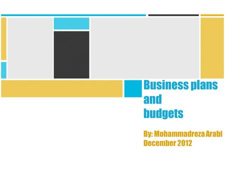 Business plans and budgets By: Mohammadreza Arabi December 2012.