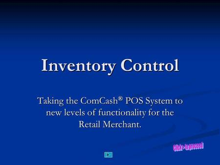 Inventory Control Taking the ComCash ® POS System to new levels of functionality for the Retail Merchant.