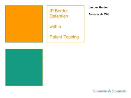 IP Border Detention with a Patent Topping Jasper Helder Severin de Wit.