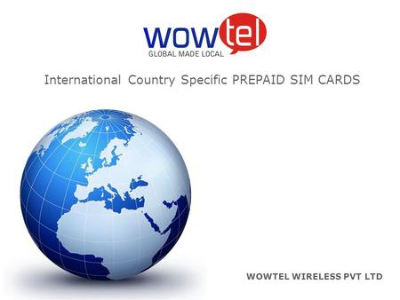 WOWTEL WIRELESS PVT LTD International Country Specific PREPAID SIM CARDS.