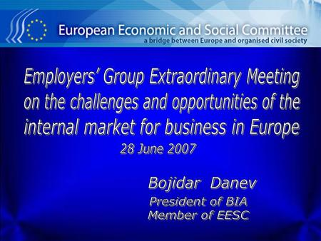 Employers' Group Extraordinary Meeting on the challenges and opportunities of the internal market for business in Europe www.bia-bg.com EU main Instruments: