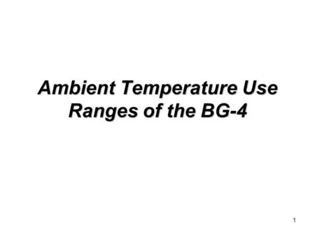 1 Ambient Temperature Use Ranges of the BG-4. 2 May 21, 2003.
