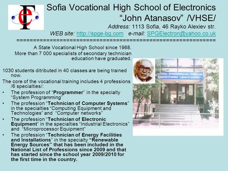 A State Vocational High School since 1968. More than 7 000 specialists of secondary technician education have graduated. 1030 students ditributed in 40.