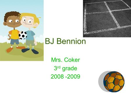 BJ Bennion Mrs. Coker 3 rd grade 2008 -2009. Acrostic Poem Busy playing soccer Entertaining Nice Never late Incredible Opened minded Noble.