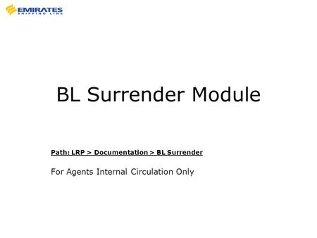 BL Surrender Module Path: LRP > Documentation > BL Surrender For Agents Internal Circulation Only.