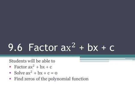 Factor by grouping  Find a GCF in the first two terms.  Find a GCF in the last two terms.  Find common factors.