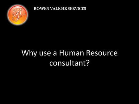 Why use a Human Resource consultant? BOWEN VALE HR SERVICES.
