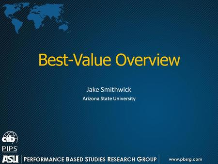 Best-Value Overview Jake Smithwick Arizona State University.