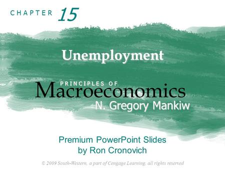 © 2009 South-Western, a part of Cengage Learning, all rights reserved C H A P T E R Unemployment M acroeconomics P R I N C I P L E S O F N. Gregory Mankiw.