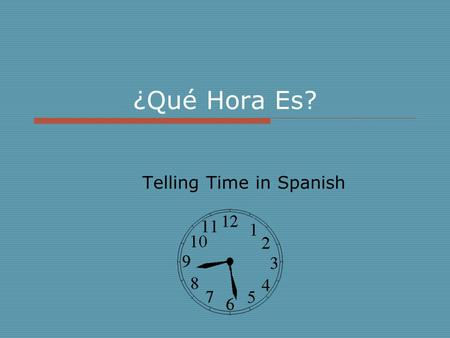 ¿Qué Hora Es? Telling Time in Spanish. La Hora  The word for time (referring to clock time) is hora.  The verb ser is used to express the time of day.