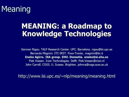 MEANING: a Roadmap to Knowledge Technologies German Rigau. TALP Research Center. UPC. Barcelona. Bernardo Magnini. ITC-IRST. Povo-Trento.
