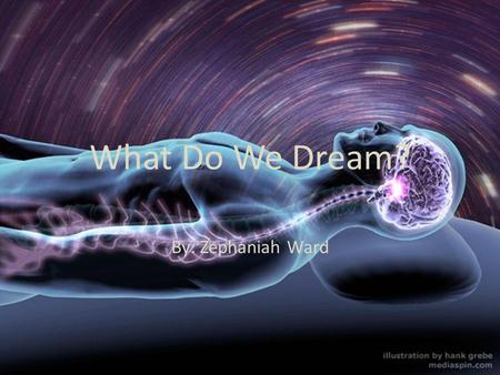 "What Do We Dream? By: Zephaniah Ward.  ""I do not believe that I am now dreaming, but I cannot prove that I am not."" Philosopher Bertrand Russell (1872-1970)"