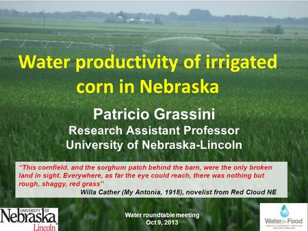 "Water productivity of irrigated corn in Nebraska ""This cornfield, and the sorghum patch behind the barn, were the only broken land in sight. Everywhere,"