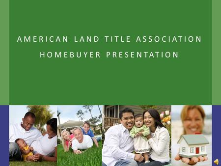 AMERICAN LAND TITLE ASSOCIATION HOMEBUYER PRESENTATION.