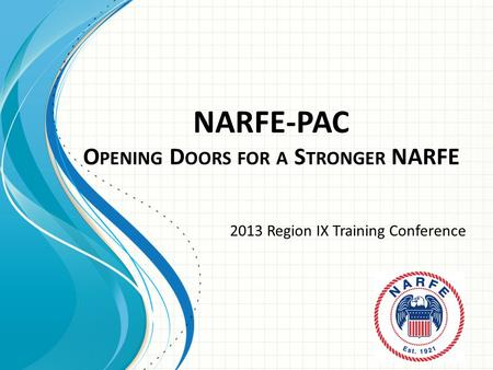 NARFE-PAC O PENING D OORS FOR A S TRONGER NARFE 2013 Region IX Training Conference.