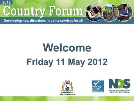 Welcome Friday 11 May 2012. Welcome Rob Holmes, Council of Regional Disability Services.