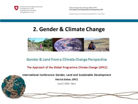 2. Gender & Climate Change Gender & Land from a Climate Change Perspective The Approach of the Global Programme Climate Change (GPCC) International Conference: