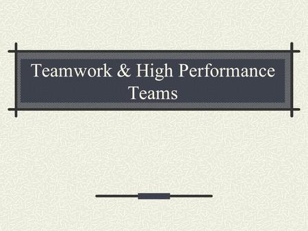 Teamwork & High Performance Teams. What is a team? A team is a group of people who work actively together to achieve a purpose for which they are all.