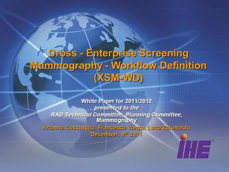 Cross - Enterprise Screening Mammography - Workflow Definition (XSM-WD) White Paper for 2011/2012 presented to the RAD Technical Committee, Planning Committee,