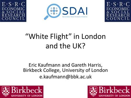 """White Flight"" in London and the UK? Eric Kaufmann and Gareth Harris, Birkbeck College, University of London"