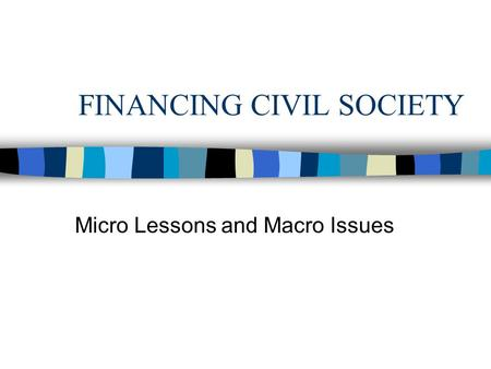 FINANCING CIVIL SOCIETY Micro Lessons and Macro Issues.