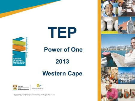 TEP Power of One 2013 Western Cape © 2009 Tourism Enterprise Partnership. All Rights Reserved.
