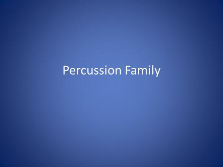 Percussion Family. Non-Pitched Percussion All percussion instruments must be struck with a beater or a stick to make sound Used to keep the beat.