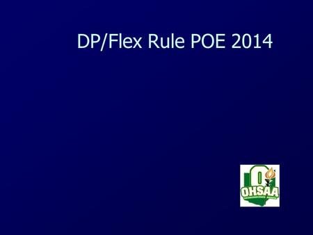 DP/Flex Rule POE 2014. BEGINNING THE GAME A DP does not have to be used. If used it must be noted on the starting lineup. A team using the DP starts the.
