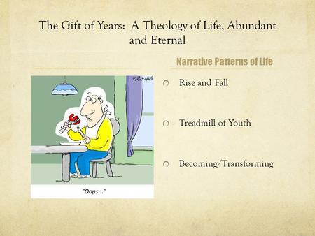 The Gift of Years: A Theology of Life, Abundant and Eternal Narrative Patterns of Life.