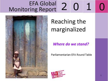 Reaching the marginalized Parliamentarian EFA Round Table EFA Global Monitoring Report 2 0 1 0 Where do we stand? 1.