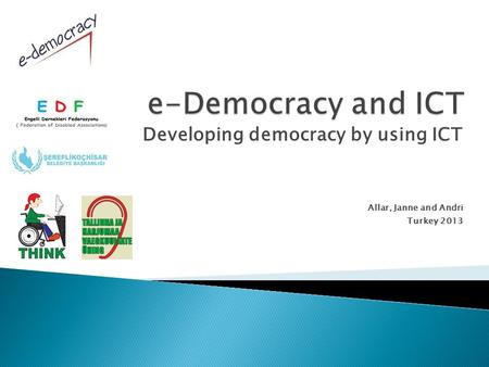 Developing democracy by using ICT Allar, Janne and Andri Turkey 2013.