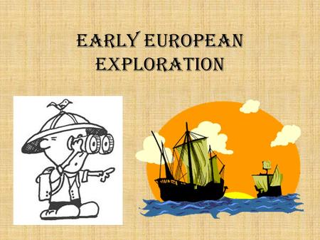 Early European Exploration. What are the Americas?? AD 500-AD 1500 Mysterious stories told of an unknown land Vikings did visit it, though! –People of.